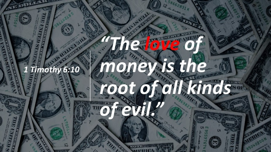 The love of money is the root