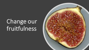 Change our fruitfulness