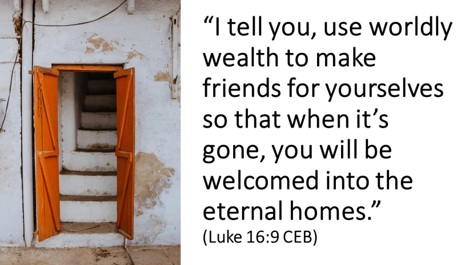 I tell you use worldly wealth to make friends